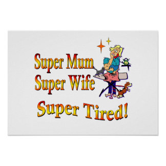 Super Mum, Wife, Tired. Design for Busy Mothers. Poster