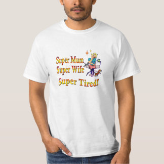 Super Mum, Wife, Tired. Design for Busy Mothers. T-Shirt
