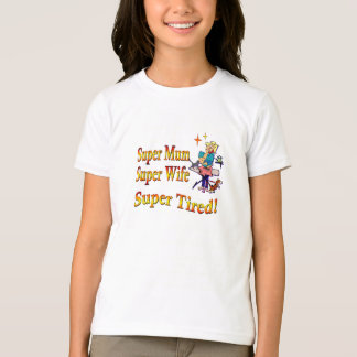 Super Mum, Wife, Tired. Design for Busy Mothers. Tees