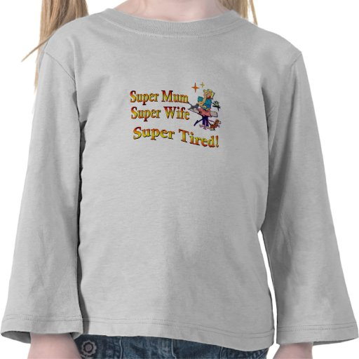 Super Mum, Wife, Tired. Design for Busy Mothers. Tee Shirt