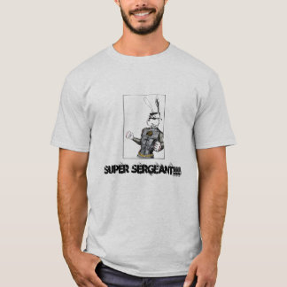 Super Sergeant!!! T-Shirt