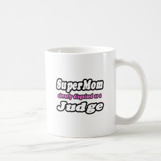 SuperMom...Judge Coffee Mug