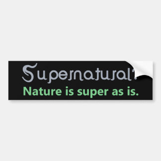 Supernatural Nature is super as is Bumper Sticker