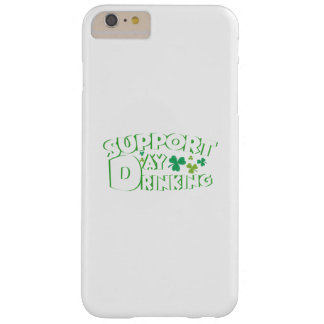 Support Day Drinking Saint Patricks Day Funny Barely There iPhone 6 Plus Case