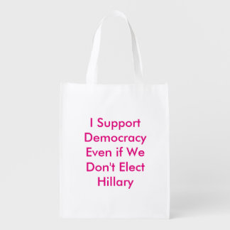 Support Democracy Even if We Don't Elect Hillary Reusable Grocery Bag