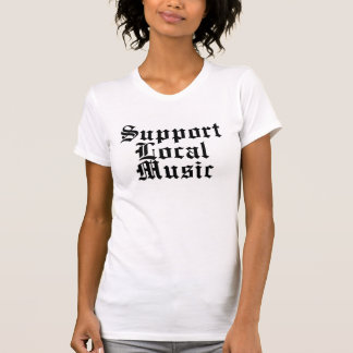 Support Local Music, sleep with a Musician T-shirt