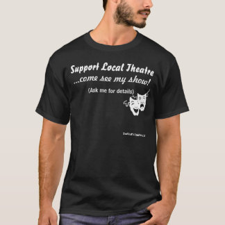 Support Local Theatre. T-Shirt
