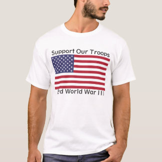 Support Our Troops - End WWIII T-Shirt