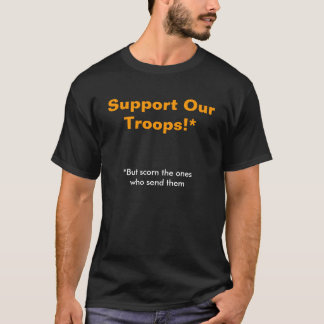 Support Our Troops!* T-Shirt