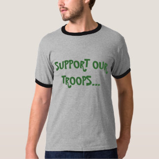 SUPPORT OUR TROOPS... T SHIRTS