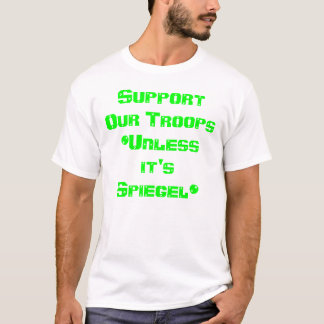 Support Our Troops*Unless it's Spiegel* T-Shirt