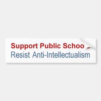 Support Public Schools-Resist Anti-Intellectualism Bumper Sticker