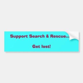 Support Search & Rescue.....Get lost! Bumper Sticker