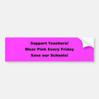 Support Teachers!, Wear Pink Every Friday, Save... Bumper Sticker