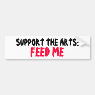 SUPPORT THE ARTS: FEED ME bumper sticker