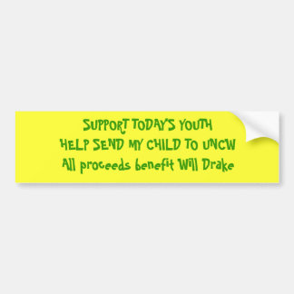 SUPPORT TODAY'S YOUTHHELP SEND MY CHILD TO UNCW... BUMPER STICKER