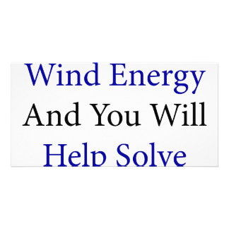Support Wind Energy And You Will Help Solve A Prob Custom Photo Card