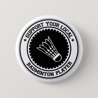 Support Your Local Badminton Player 6 Cm Round Badge