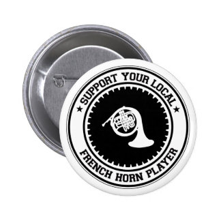 Support Your Local French Horn Player Pinback Buttons