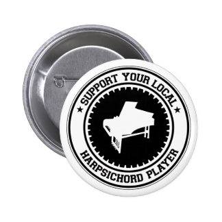 Support Your Local Harpsichord Player Pinback Buttons