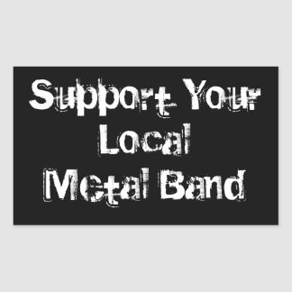 Support Your Local Metal Band Rectangular Sticker
