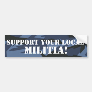 SUPPORT YOUR LOCAL MILITIA!! BUMPER STICKER