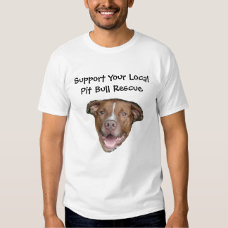 Support Your Local Pit Bull Rescue T-shirts