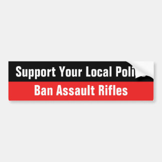 Support Your Local Police - Ban Assault Rifles Bumper Sticker