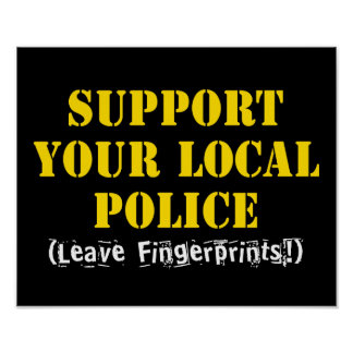 Support Your Local Police - Leave Fingerprints Poster