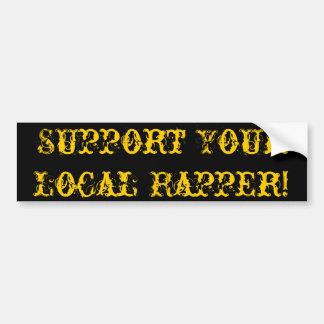 Support Your Local Rapper Bumper Sticker