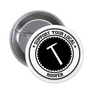Support Your Local Roofer Pinback Buttons
