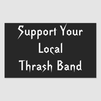 Support Your Local Thrash Band Stickers