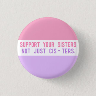"Support Your Sisters, Not Just Cisters."" 3 Cm Round Badge"