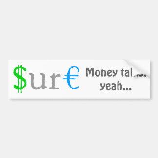 Sure funny money bumper sticker