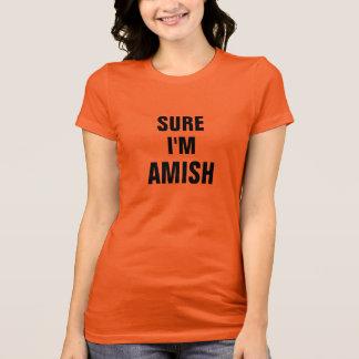 Sure I'm Amish T-Shirt