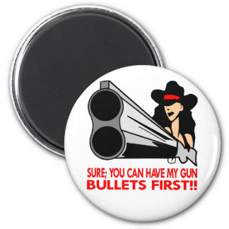 Sure You Can Have My Gun Bullets First 6 Cm Round Magnet