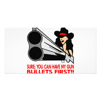 Sure You Can Have My Gun Bullets First Photo Greeting Card