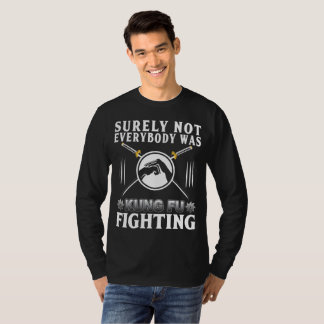 Surely Not Everybody Was Kung Fu T--Shirt T-Shirt