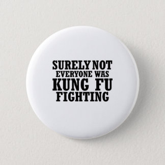 Surely Not Everyone Was Kung Fu Funny Fighting 6 Cm Round Badge