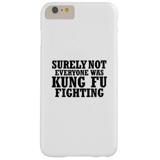 Surely Not Everyone Was Kung Fu Funny Fighting Barely There iPhone 6 Plus Case