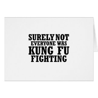 Surely Not Everyone Was Kung Fu Funny Fighting Card