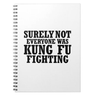 Surely Not Everyone Was Kung Fu Funny Fighting Spiral Notebook