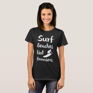 Surf Beaches Not Browsers Pro Amateur Surfer T-Shi T-Shirt