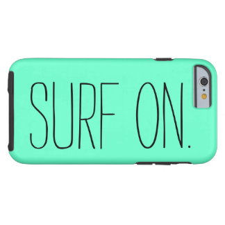 """""""Surf On"""" iPhone 6 Case Tough iPhone 6 Case"""