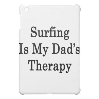 Surfing Is My Dad's Therapy Cover For The iPad Mini