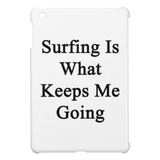 Surfing Is What Keeps Me Going Cover For The iPad Mini