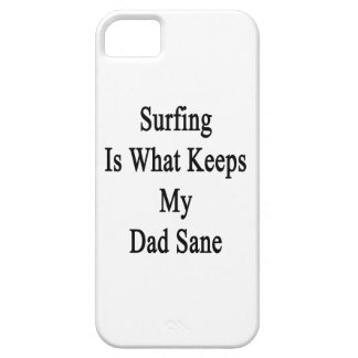 Surfing Is What Keeps My Dad Sane iPhone 5/5S Case