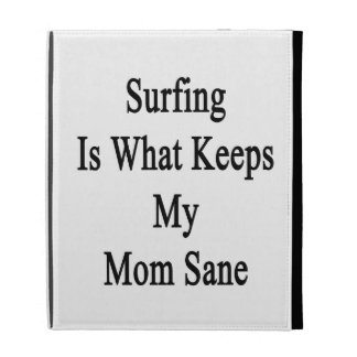 Surfing Is What Keeps My Mom Sane iPad Cases