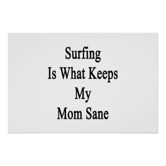 Surfing Is What Keeps My Mom Sane Poster