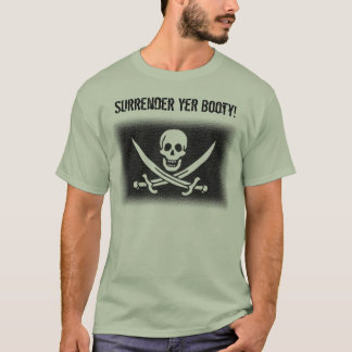 Surrender Yer Booty! T-Shirt